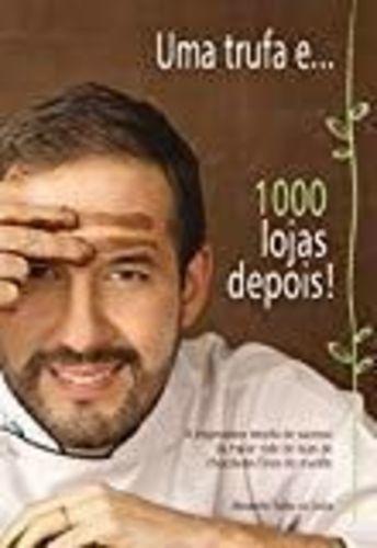 Uma Trufa E... 1000 Lojas Depois Alexandre Tadeu Da Costa