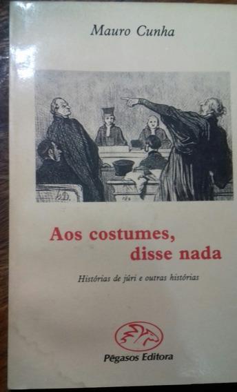 Aos Costumes, Disse Nada: Histórias De Júri E Outras Históri
