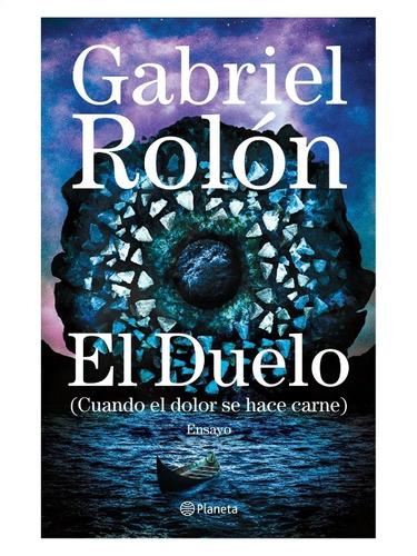 El Duelo Cuando El Dolor Se Hace Carne » Gabriel Rolón