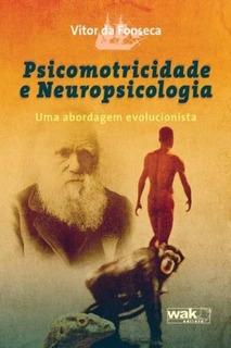 Psicomotricidade E Neuropsicologia - Uma Abordagem Evolucio