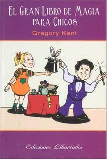 El Gran Libro De Magia Para Chicos - Gregory Kent