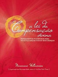 A Lei Da Compensação Divina - Marianne Williamson - Novo!!