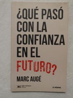 Que Paso Con La Confianza En El Futuro ? - Marc Auge
