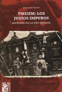 Tmeiim: Los Judios Impuros. Historia De La Zwi Migdal
