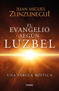 El Evangelio Según Luzbel ... Juan Miguel Zunzunegui