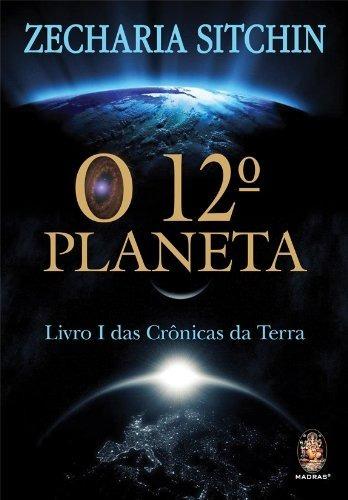 O 12º Planeta. Livro I Das Crônicas Da Terra - Zecharia Sit