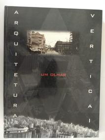 Livro De Arquitetura Um Olhar Vertical Antonio Bellini