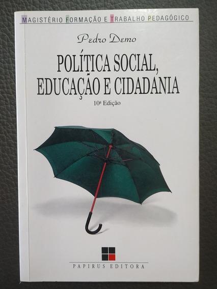 Política Social, Educação E Cidadania - Pedro Demo