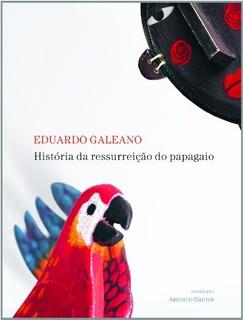História Da Ressurreição Do Papagaio- Eduardo Galeano - Novo