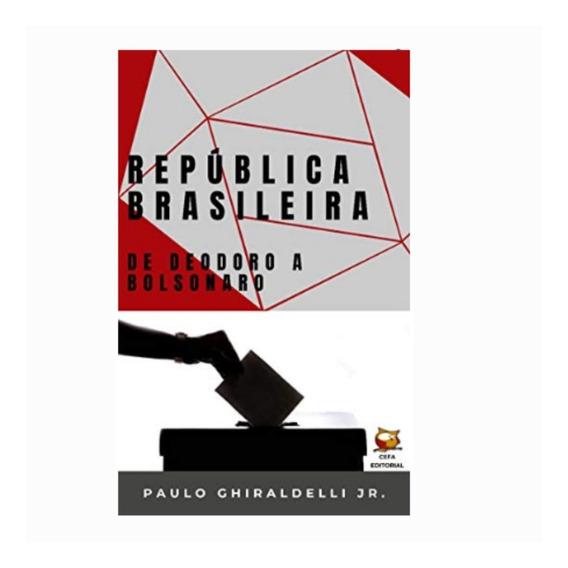 República Brasileira De Deodoro A Bolsonaro