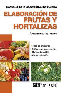 Elaboración De Frutas Y Hortalizas Área: Industrias, Trillas