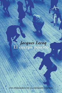 El Cuerpo Poético, Jacques Lecoq, Ed. Alba