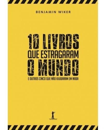 10 Livros Que Estragaram O Mundo - E Outr ( Benjamin Wiker )