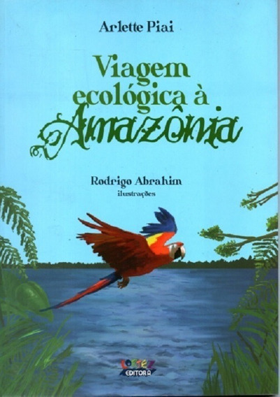 Livro Viagem Ecológica À Amazônia Arlette Piai