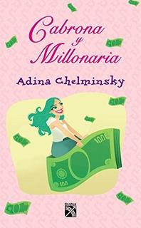 Libro - Cabrona Y Millonaria - Adina Chelminsky (pdf)