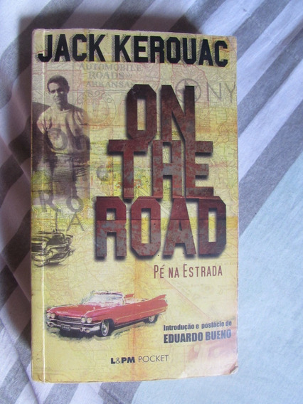 On The Road Pé Na Estrada - Jack Kerouac