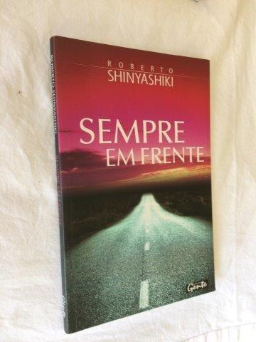 Sempre Em Frente - Roberto Shiniashiki - Livro