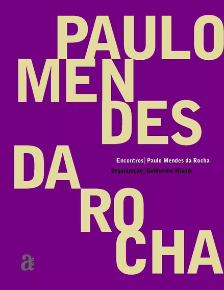 Paulo Mendes Da Rocha - Encontros - Guilherme Wisnik