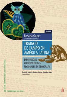 Trabajo De Campo En América Latina (tomo Ii) Rosana Guber