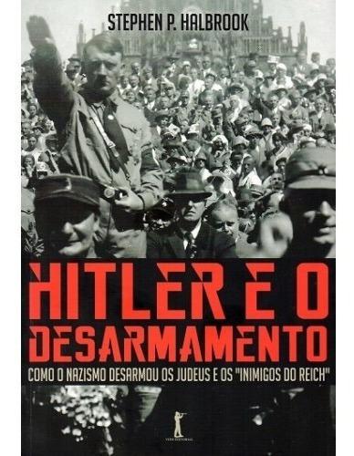 Hitler E O Desarmamento ( Stephen P. Halbrook )