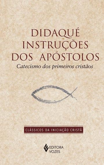 Didaqué - Instruções Dos Apóstolos: Catecismo Dos Primei