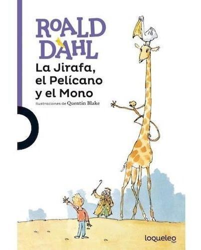 La Jirafa, El Pelícano Y El Mono - Roald Dahl - Loqueleo