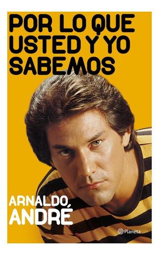Por Lo Que Usted Y Yo Sabemos - Arnaldo André
