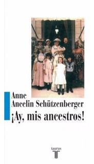 Ay Mis Ancestros - Anne Ancelin Schutzenberger - Taurus Rh