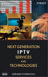 Next Generation Iptv Services And Technologies : Gerard Odr