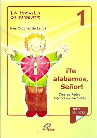 Escuela De Catequesis 1. Te Alabamos, Señor Libro Del Niño