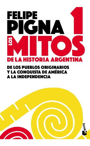 Imagen 1 de 3 de Mitos De La Historia Argentina 1 De Felipe Pigna- Booket