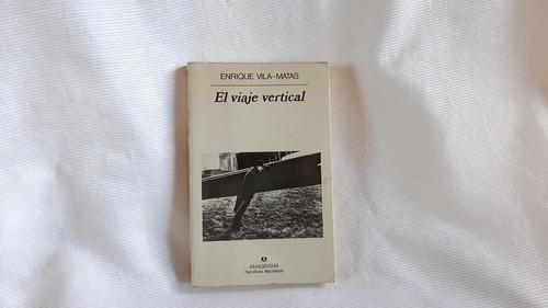 Viaje Vertical Enrique Vila Matas  Anagrama