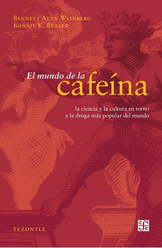 El Mundo De La Cafeína, Bennet Alan Weinberg, Ed. Fce