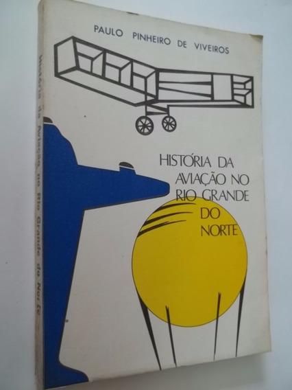 Livro - Historia Da Aviação No Rio Grande Do Norte Paulo P.
