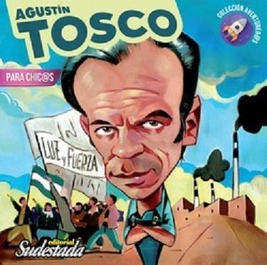 Agustín Tosco Para Chicas Y Chicos Ed Sudestada