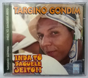 Cd Targino Gondim - Inda Tô Daquele Jeito! - Cd Nunca Usado