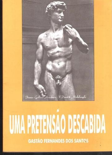 Uma Pretensão Descabida - Gastão Fernandes Dos Santos
