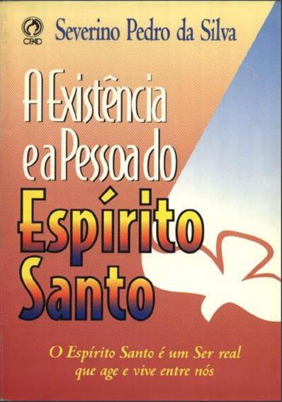 A Existência E A Pessoa Do Espírito Santo Severino Pedro D