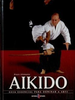 Aikido - Guia Essencial Para Dominar A Arte - Bruce Allemann