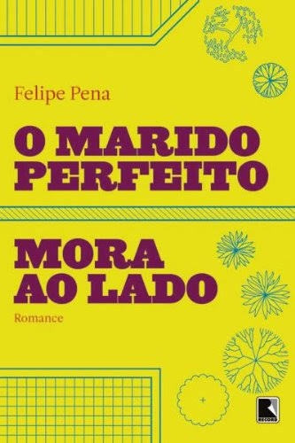 Livro O Marido Perfeito Mora Ao Lado - Felipe Pena