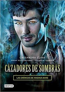Cazadores De Sombra, Las Crónicas De Magnus Bane