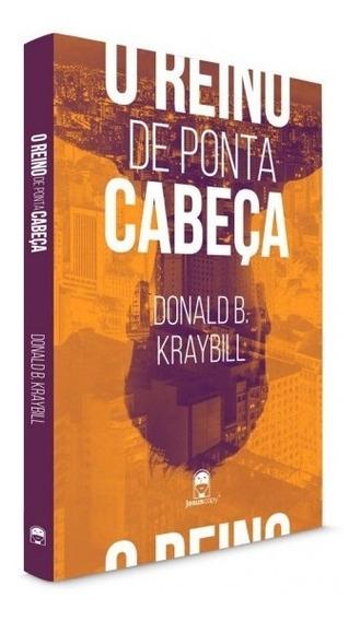 O Reino De Ponta Cabeça - Donald B. Kraybill Livro