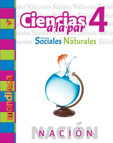 Ciencias A La Par 4 Nación - Editorial Mandioca