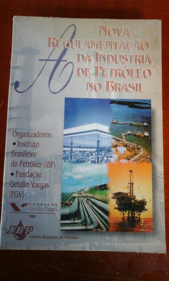Livro A Nova Regulamentação Da Indústria De Petróleo...