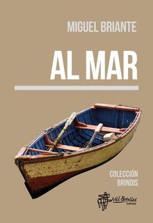 L0360. Al Mar. Miguel Briante. Editorial Mil Botellas