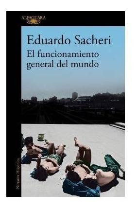 Libro El Funcionamiento General Del Mundo - Eduardo Sacheri