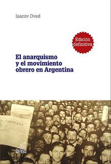 El Anarquismo Y El Movimiento Obrero En Argentina. Oved (im)