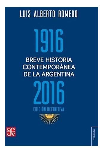 Breve Historia Contemporánea De Argentina 1916-2016 - Romero
