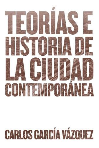 Imagen 1 de 5 de Libro Teorías E Historia De La Ciudad Contemporánea