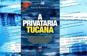 A Privataria Tucana - Amaury Ribeiro Junior